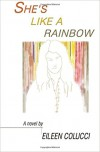 She's like a Rainbow - Eileen Colucci
