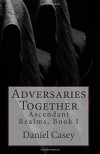 Adversaries Together (Ascendant Realms) (Volume 1) - Daniel Casey