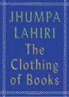 The Clothing of Books - Jhumpa Lahiri