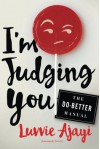 I'm Judging You: The Do-Better Manual - Luvvie Ajayi