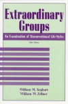 Extraordinary Groups: An Examination of Unconventional Life-Styles - William M. Kephart, William W. Zellner