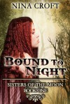 Bound to Night (Sisters of the Moon, #1) - Nina Croft