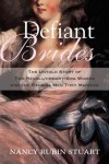 Defiant Brides: The Untold Story of Two Revolutionary-Era Women and the Radical Men They Married - Nancy Rubin Stuart