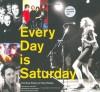 Every Day is Saturday: The Rock Photography of Peter Ellenby - John Doe, Peter Ellenby, Tim Scanlin, John Doe