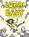 Lunch Lady and the Cyborg Substitute - Jarrett J. Krosoczka