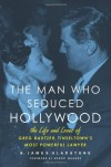 The Man Who Seduced Hollywood: The Life and Loves of Greg Bautzer, Tinseltown's Most Powerful Lawyer - B. James Gladstone