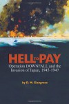 Hell to Pay: Operation Downfall and the Invasion of Japan, 1945-1947 - D.M. Giangreco