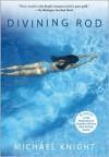 Divining Rod: A Novel - Michael Knight