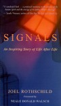 Signals: An Inspiring Story of Life After Life - Joel Rothschild, Neale Donald Walsch