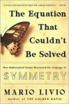 The Equation That Couldn't Be Solved: How Mathematical Genius Discovered the Language of Symmetry - Mario Livio