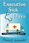 Executive Sick Days (A Sedona O'Hala Mystery #3) - Maria E. Schneider