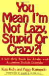 You Mean I'm Not Lazy, Stupid or Crazy?! A Self-Help Book for Adults with Attention Deficit Disorder - Kate   Kelly, Peggy Ramundo