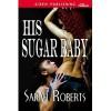 His Sugar Baby - Sarah  Roberts