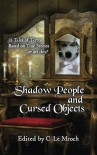 Shadow People and Cursed Objects: 13 Tales of Terror Based on True Stories...or are they? - S. Mickey Lin, Keith Karabin, Sean Ealy, Barry Charman, C. Le Mroch, C. Le Mroch, Alice J. Black, Ken Teutsch, Evan Dicken, Carl Barker, Emerian Rich
