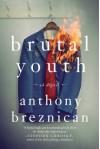 Brutal Youth: A Novel - Anthony Breznican