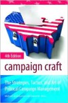 Campaign Craft: The Strategies, Tactics, and Art of Political Campaign Management - Michael John Burton,  Daniel M. Shea