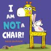 I Am Not a Chair! - Ross Burach