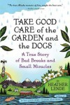 Take Good Care of the Garden and the Dogs: Family, Friendships, and Faith in Small-Town Alaska - Heather Lende