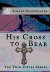 His Cross to Bear (The Twin Cities Series Book 4) - Simone Beaudelaire