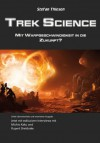 Trek Science - mit Warpgeschwindigkeit in die Zukunft? (German Edition) - Inga Nielsen, Stefan Thiesen