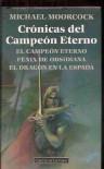 Crónicas del Campeón Eterno: El campeón eterno; Fénix de Obsidiana; El dragón en la espada - Michael Moorcock