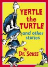 Yertle the Turtle and Other Stories (Dr Seuss) - Dr. Seuss