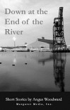 Down at the End of the River - Angus Woodward