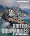 British Submarines in Two World Wars - Norman Friedman