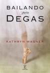 Bailando para Degas - Kathryn Wagner