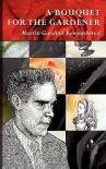 A Bouquet for the Gardener: Martin Gardner Remembered - Douglas R. Hofstadter, Martin Gardner