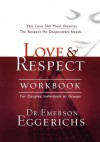 Love & Respect Workbook: The Love She Most Desires; The Respect He Desperately Needs - Emerson Eggerichs