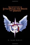 The Adventures of Little Pegleg the Pirate and Friends - D. Alan Hewitt