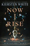 Now I Rise (And I Darken) - Kiersten White