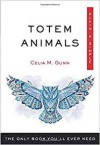 Totem Animals, Plain & Simple: The Only Book You'll Ever Need - Celia M Gunn