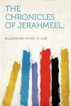 The Chronicles of Jerahmeel; - [Eleazar ben Asher ha-Levi]
