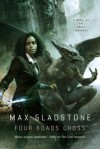 Four Roads Cross: A Novel of the Craft Sequence - Max Gladstone