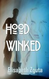 Hoodwinked: A Noir Murder Mystery - Elisabeth Zguta