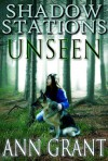 Shadow Stations: Unseen - Ann  Grant