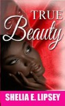 True Beauty (Beautiful Ugly Book 1) - Shelia E. Lipsey