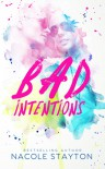 Bad Intentions - Nacole Stayton