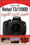 Canon EOS Rebel T3/1100D Digital Field Guide - Charlotte K. Lowrie