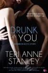 Drunk on You - Teri Anne Stanley
