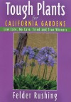 Tough Plants for California Gardens - Felder Rushing