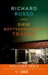 Diese gottverdammten Träume: Roman - Richard Russo, Monika Köpfer