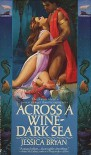 Across a Wine-Dark Sea - Jessica  Bryan