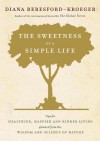 The Sweetness of a Simple Life: Tips for Healthier, Happier and Kinder Living Gleaned from the Wisdom and Science of Nature - Diana Beresford-Kroeger