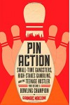 Pin Action: Small-Time Gangsters, High-Stakes Gambling, and the Teenage Hustler Who Became a Bowling Champion - Gianmarc Manzione