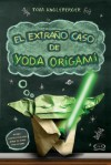 El Extraño Caso de Yoda Origami - Tom Angleberger