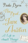 The Real Jane Austen: A Life in Small Things. by Paula Byrne - Paula Byrne