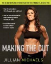 Making the Cut: The 30-Day Diet and Fitness Plan for the Strongest, Sexiest You - Jillian Michaels